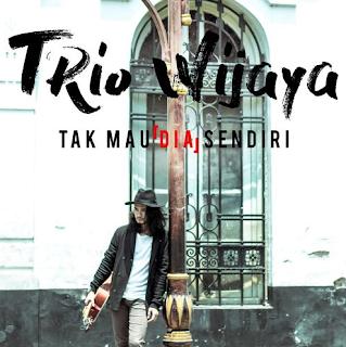Trio Wijaya Tak Mau Dia Sendiri Mp3