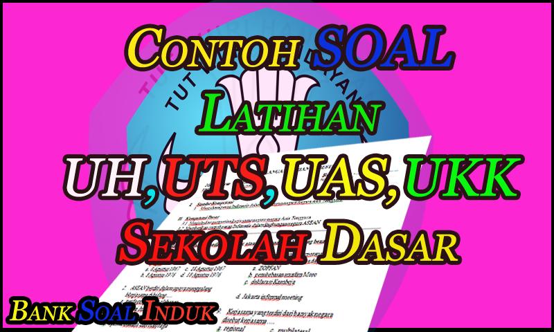 Contoh Soal Latihan UH,UTS,UAS,UKK Tingkat Sekolah Dasar (SD) | Dokumen Guru Penting