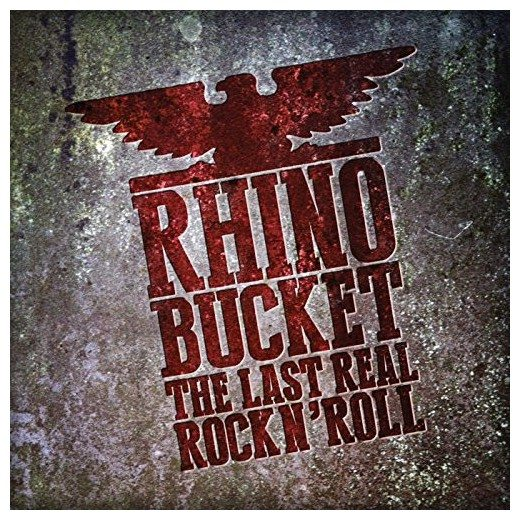 RHINO BUCKET - The Last Real Rock N' Roll (2017) full
