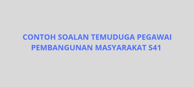 Contoh Soalan Temuduga Pegawai Pembangunan Masyarakat S41