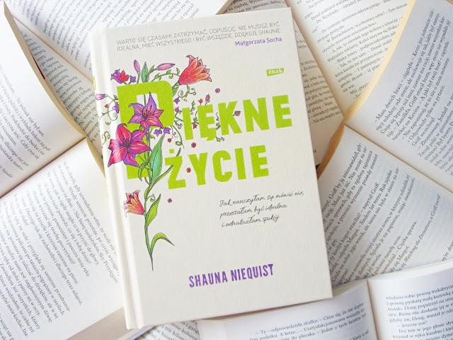 """""""Piękne życie. Jak nauczyłam się mówić nie, przestałam być idealna i odnalazłam spokój"""" Shauna Niequist- recenzja książki"""