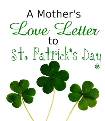 A Mother's Love Letter to St. Patrick's Day -- St. Patrick's Day, you know you're my favorite holiday, don't you? As a mom, I'm not responsible for diddly squat on March 17th. {posted @ Unremarkable Files}