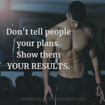 "Super Motivational Quotes:  ""Don't tell people your plans. Show them your results."""