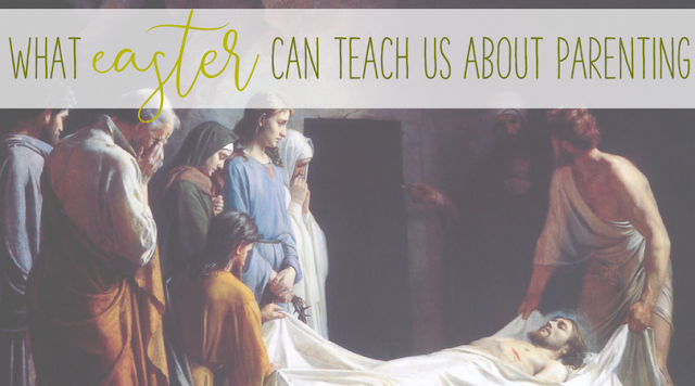 What Easter Can Teach Us About Parenting - Mormon Mom Planner Blog