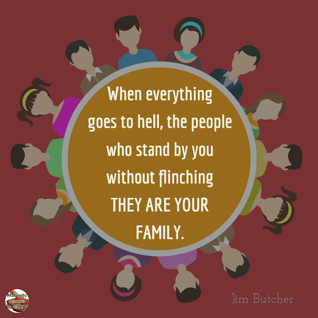 "Family Bonding Quotes: ""When everything goes to hell, the people who stand by you without flinching - they are your family."" - Jim Butcher; people united around a quote"
