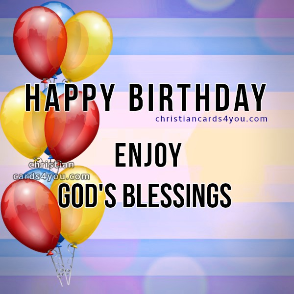 Nice happy birthday cards with christian wishes for a friend, son, daughter, brother, sister, bible verse and congrats, birthday images to share by facebook, Mery Bracho's cards.