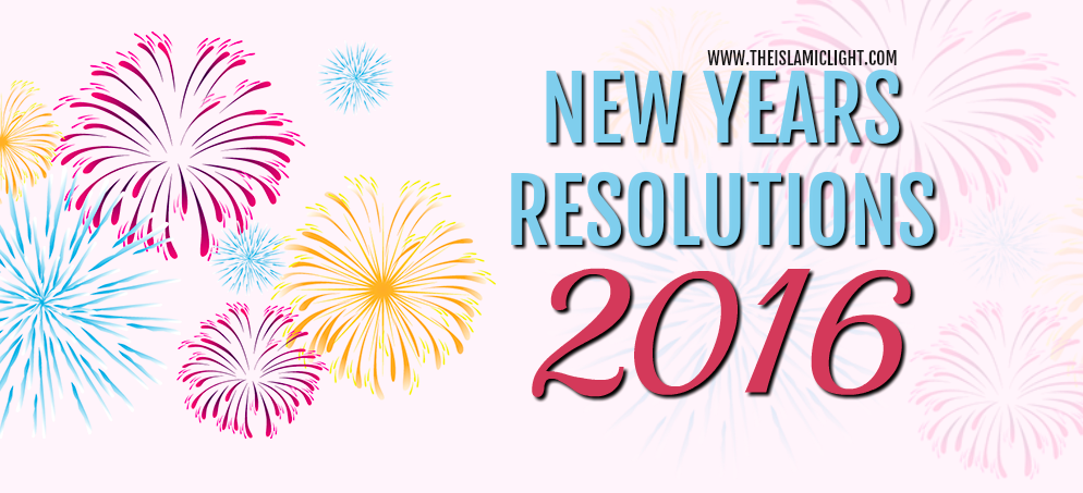 Resolutions - Happy New Year 2016 - The Islamic Light