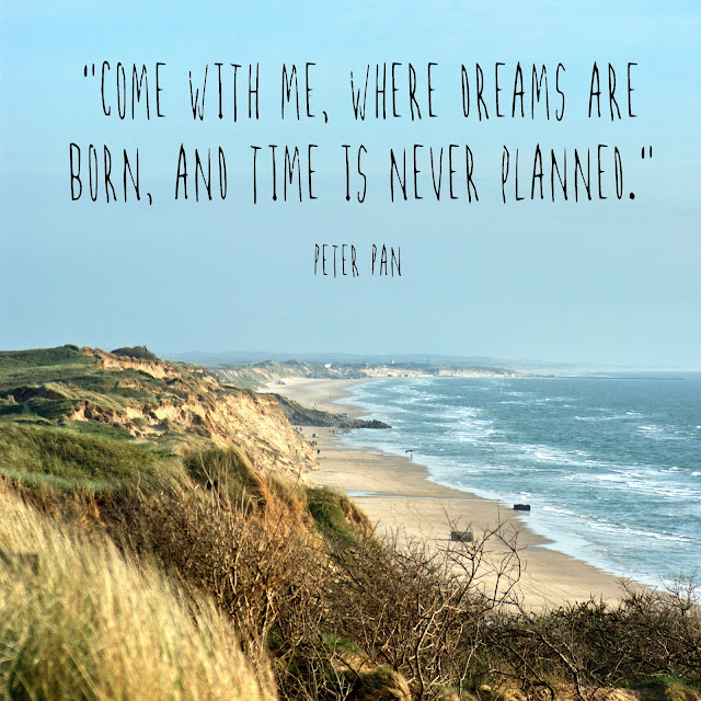 Come with me, where dreams are born, and time is never planned. - Peter Pan