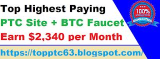 highest paying PTC, BTC faucet, earn $ 2,340 per month minimum