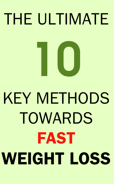 The ultimate 10 key methods towards fast weight loss
