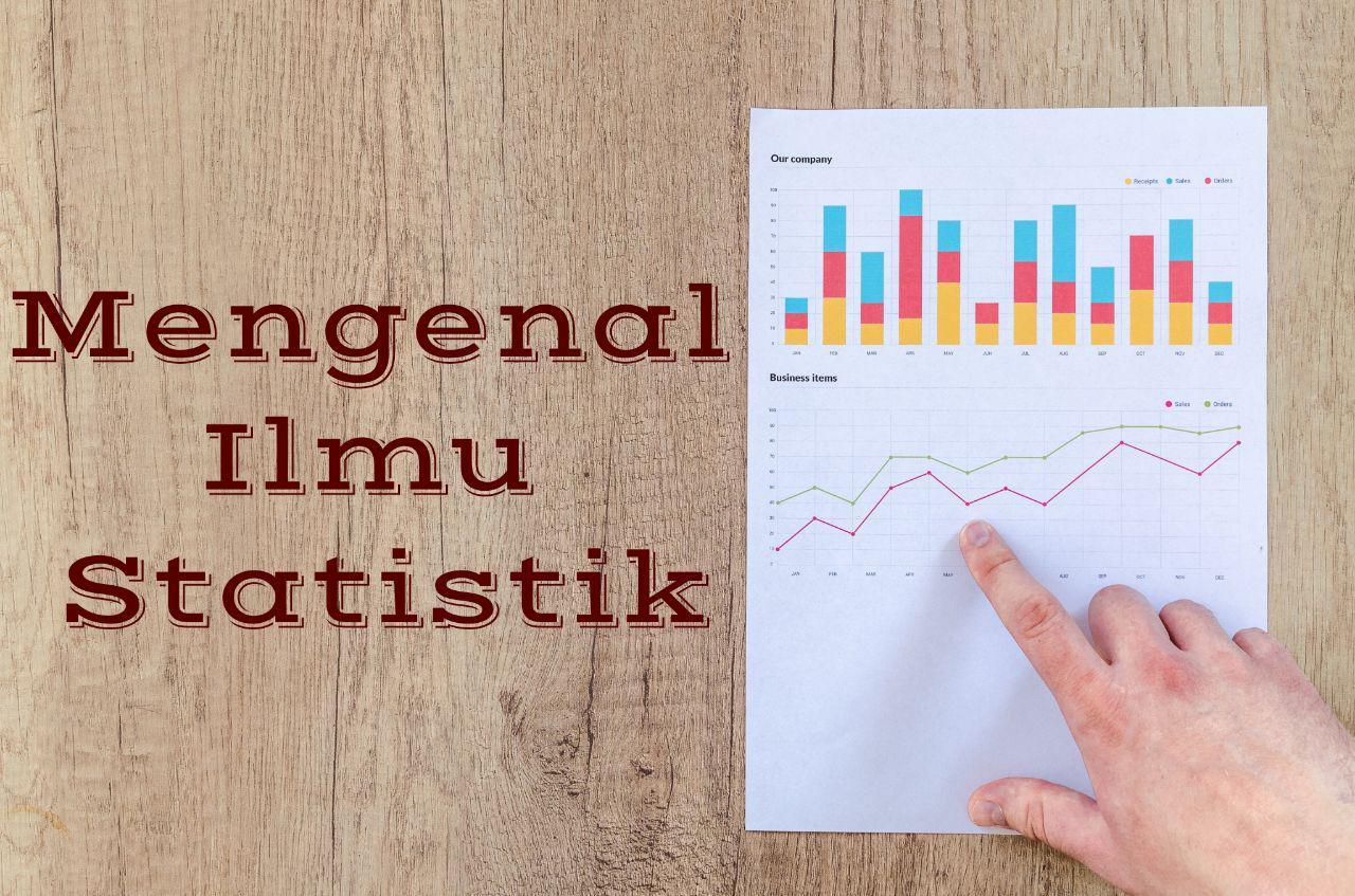 Mengenal Ilmu Statistik Lebih Dekat