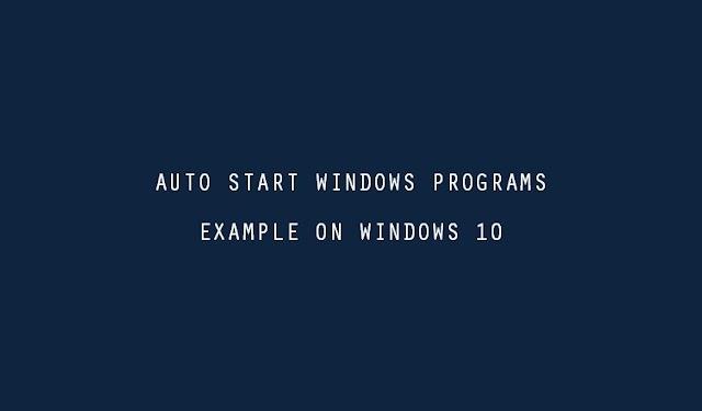 How to auto start windows programs on windows start up