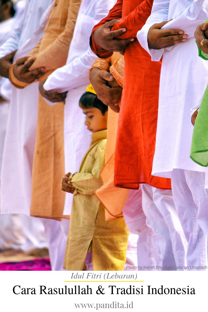cara rasulullah merayakan idul fitri dan tradisi lebaran di indonesia