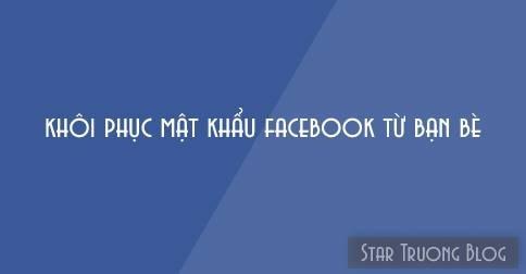 Khôi phục mật khẩu Facebook từ bạn bè