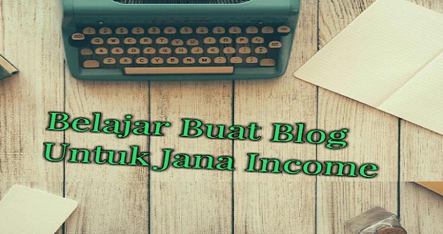 Belajar Buat Blog Untuk Jana Income