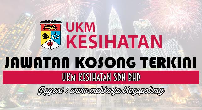 Jawatan Kosong Terkini 2016 di UKM Kesihatan Sdn. Bhd