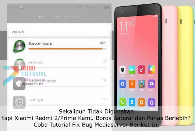 Sekalipun Tidak Digunakan tapi Xiaomi Redmi 2/Prime Kamu Boros Baterai dan Panas Berlebih? Coba Tutorial Fix Bug Mediaserver Berikut Ini