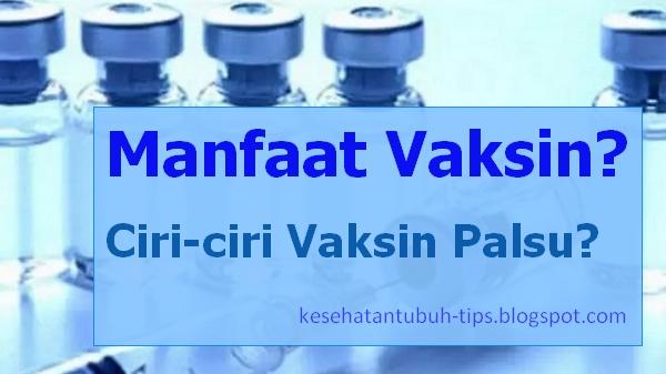 Manfaat Vaksin? Ciri-ciri Vaksin Palsu?