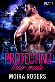 Protecting Their Mate Part 2 by Moira Rogers