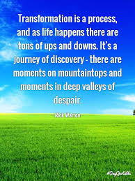 deep thought quotes: transformation is a process, and as life happens there are tons of ups and downs.
