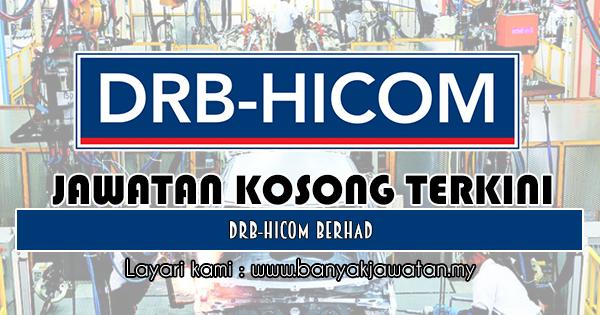Jawatan Kosong 2018 di DRB-HICOM Berhad