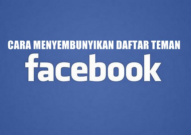 Cara Menyembunyikan Daftar Teman Facebook Dan Buat Akunmu Lebih Privacy