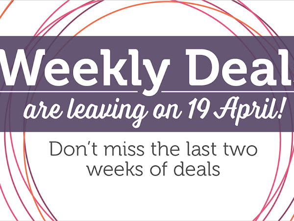 Weekly Deals are leaving on 19th April!
