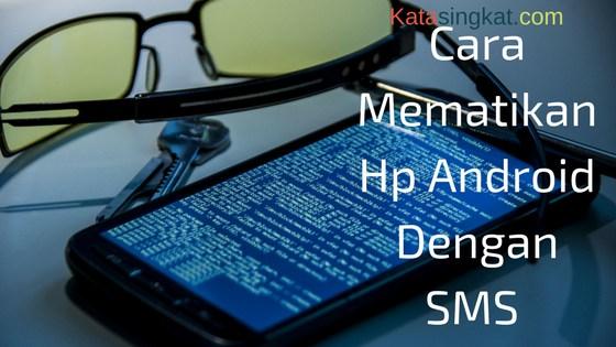 Mematikan Hp Android Dengan SMS
