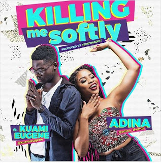 Adina – Killing me Softly Lyrics Ft Kuami Eugene