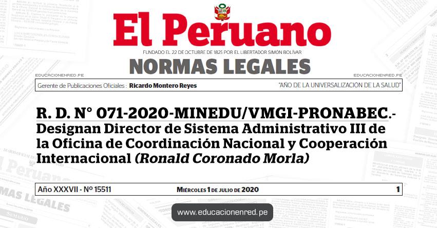 R. D. N° 071-2020-MINEDU/VMGI-PRONABEC.- Designan Director de Sistema Administrativo III de la Oficina de Coordinación Nacional y Cooperación Internacional (Ronald Coronado Morla)