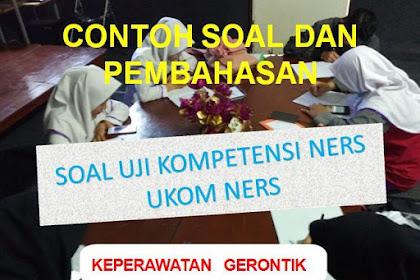 Contoh Soal Dan Pembahasan Soal Uji Kompetensi Ners (UKOM Ners) Keperawatan Gerontik