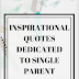Inspirational quotes dedicated to single parent.