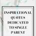 Inspirational quotes dedicated to single parent.