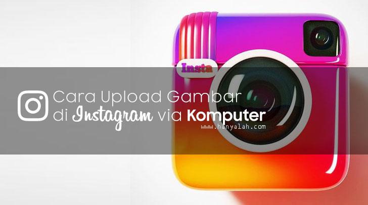 Cara Baru dan Gampang Upload Foto Di Instagram Lewat PC/Komputer