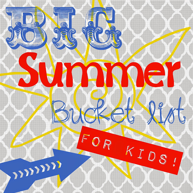 Big Summer Bucket List Activities for Kids