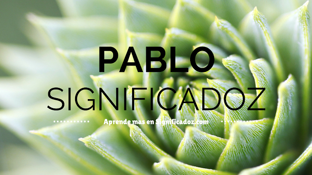 Significado y origen del Nombre Pablo ¿Que Significa?