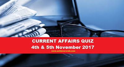 Current Affairs Quiz - 4th & 5th November 2017