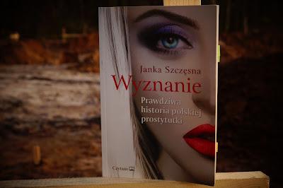 """""""Wyznanie. Prawdziwa historia polskiej prostytutki"""" Janka Szczęsna"""