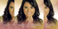 Resultado de imagem para Danielle Cristina - Um Novo Tempo 2016
