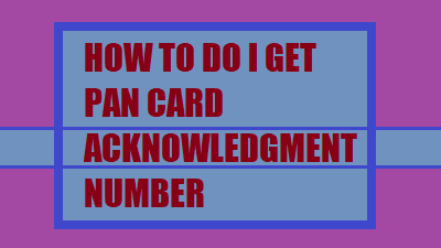 Pan card acknowledgement receipt download: How do I get pan card acknowledgement number?