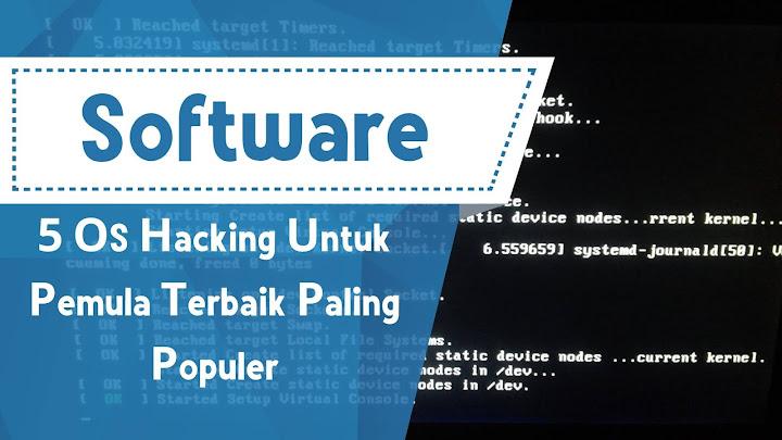 5 OS Hacking Untuk Pemula Terbaik Paling Populer