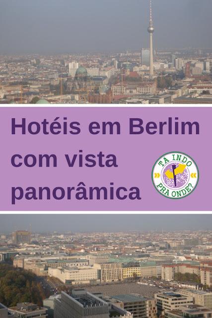 Dicas de hotéis de diversas categorias com as melhores vistas panorâmicas de Berlim!