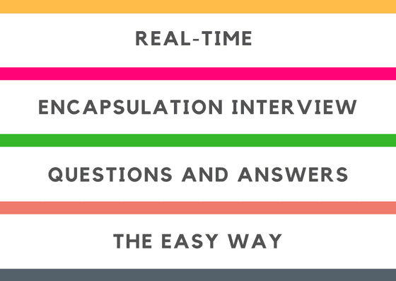 encapsulation interview,oops interview questions and answers,java interview questions and answers