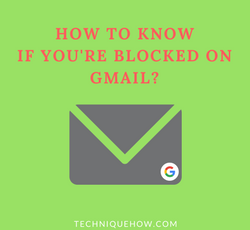 How to Confirm if Someone Blocked You on Gmail