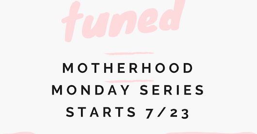 Motherhood Monday Series