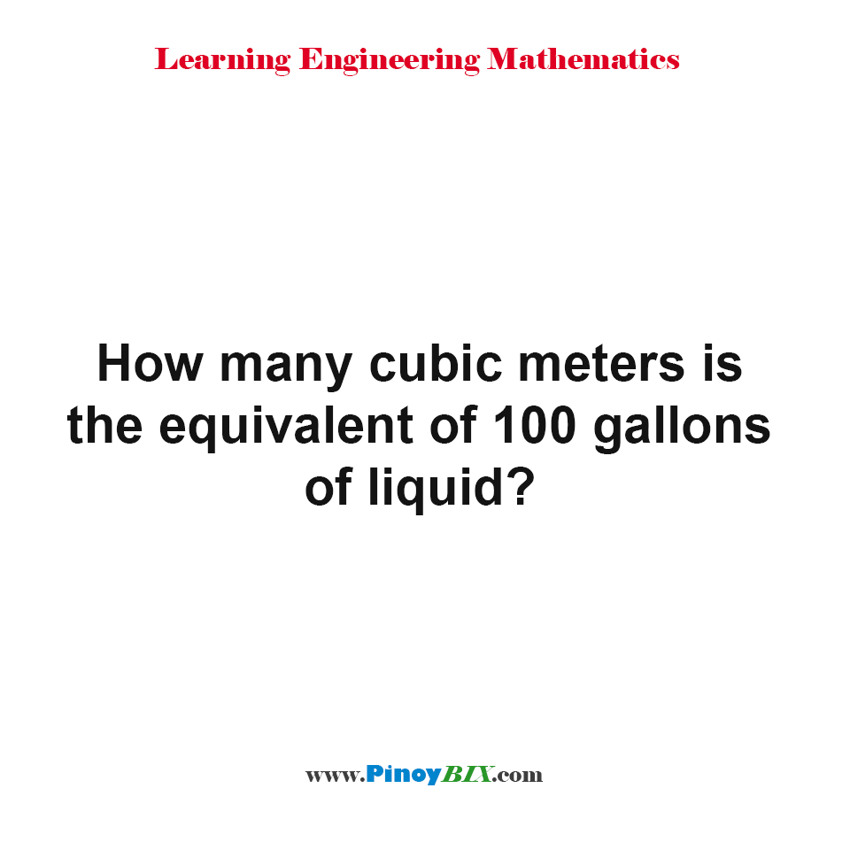 How many cubic meters is the equivalent of 100 gallons of liquid?