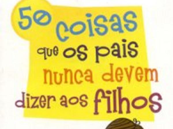 Resenha Nacional II 50 Coisas que os pais nunca devem dizer aos filhos - Antonio Siqueira