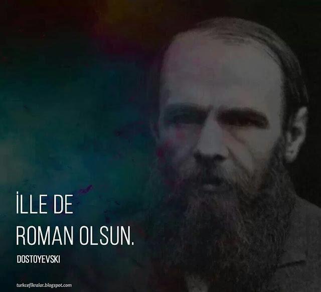 Dostoyevski - İlle de Roman Olsun - Filozofların Ünlü Sözleri