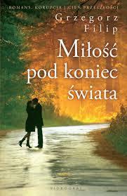Grzegorz Filip, Miłość pod koniec świata (egzemplarz recenzencki)