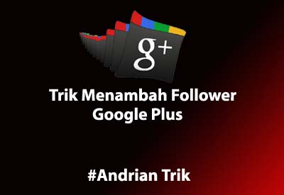 Cara Alami Menambah Follower Google Plus